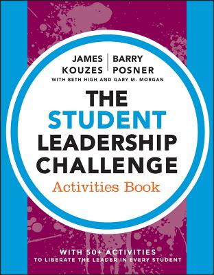 The Student Leadership Challenge By Kouzes, James M./ Posner, Barry Z./ High, Beth/ Morgan, Gary M.